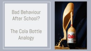 photo of an exploding cola bottle with the text Bad Behaviour After School? The Cola Bottle Analogy